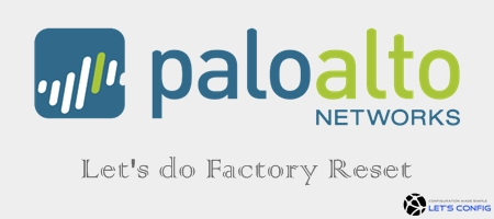 How to Factory Reset Palo Alto Firewall - Let's Config