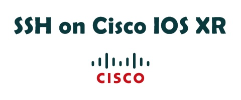 How to configure SSH on Cisco IOS XR