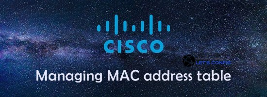 Managing MAC address table in Cisco