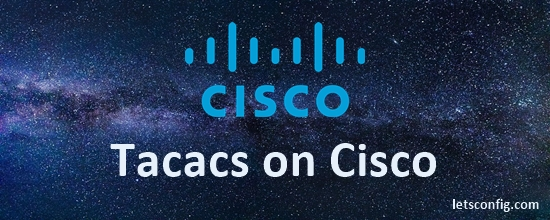 How to configure TACACS+ on Cisco Routers and Switches